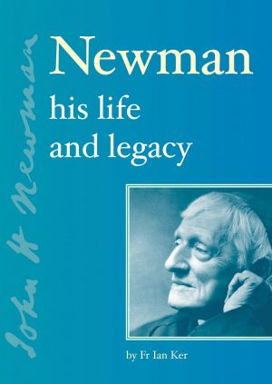 Newman His Life and Legacy
