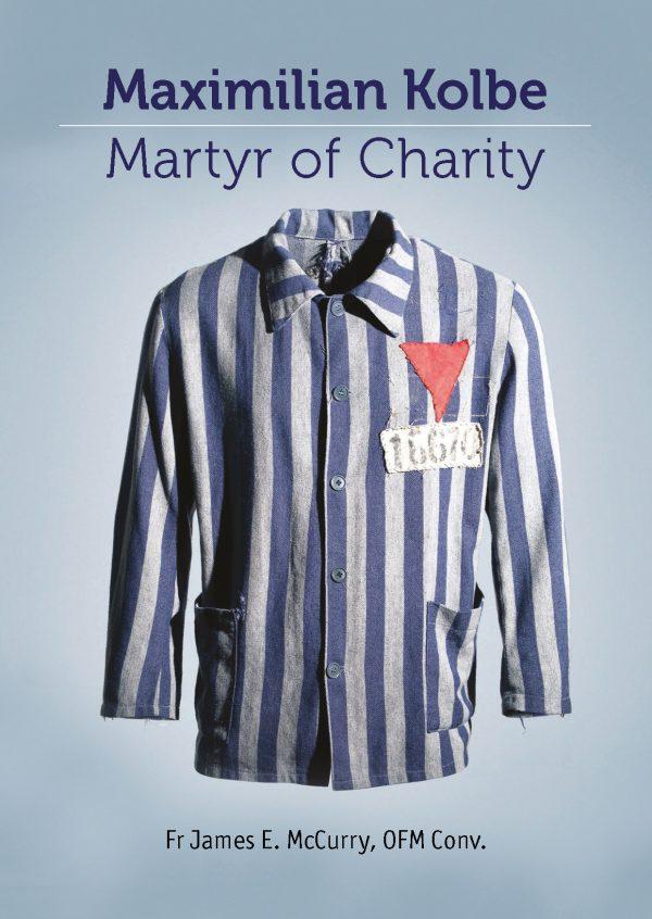 Maximillian Kolbe – Martyr of Charity