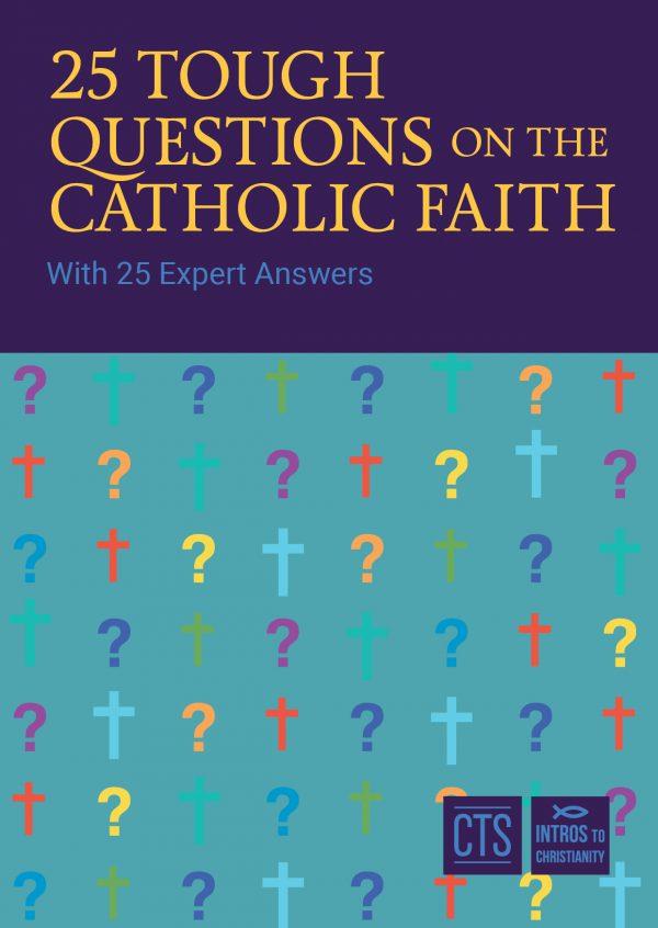 25 Tough Questions on the Catholic Faith